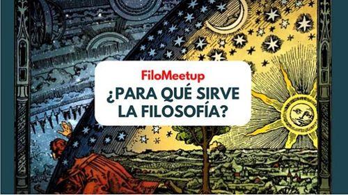 FiloMeetup: ¿ Para qué sirve la Filosofía?