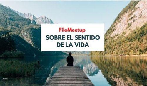 FiloMeetup: Sobre el sentido de la vida
